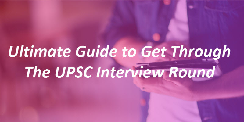 Tips to Get Through the UPSC Interview Round