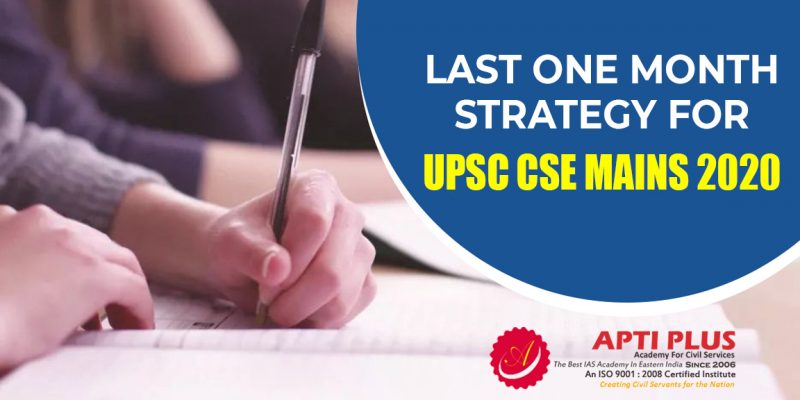 LAST ONE MONTH STRATEGY FOR UPSC CSE MAINS 2020