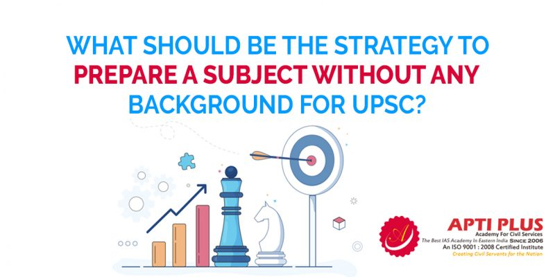 WHAT-SHOULD-BE-THE-STRATEGY-TO-PREPARE-A-SUBJECT-WITHOUT-ANY-BACKGROUND-FOR-UPSC